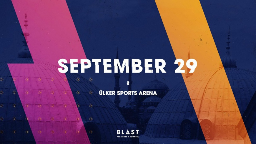 BLAST Pro Series Istanbul moved to September 29th